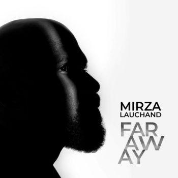 MIRZA Lauchand Revela-se ao mundo com o single de estreia Far Away!